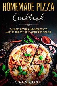 Homemade Pizza Cookbook by Owen Conti, Recipes of Italian Pizza